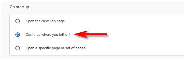 """În Chrome """"La inceput"""" setări, selectați """"Continuați de unde ați rămas."""""""