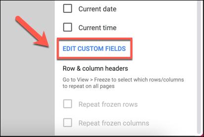 """Clic """"Editați câmpurile personalizate"""" în """"Anteturi și subsoluri"""" categoria din """"Setări de imprimare"""" meniu pentru a personaliza antetul și subsolul unei foi de calcul tip foi de calcul Google."""
