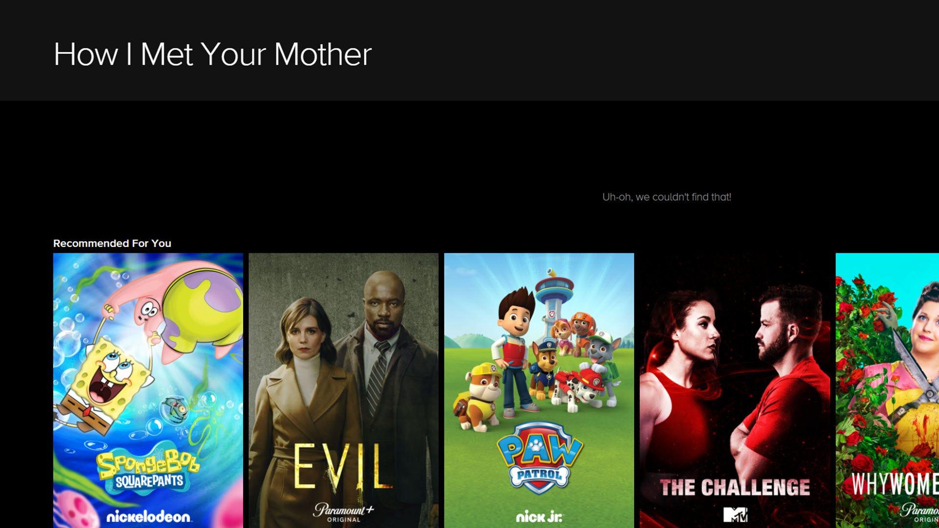 """O căutare pentru """"Cum m-am întâlnit cu mama ta"""" în Paramount + cu zero rezultate."""